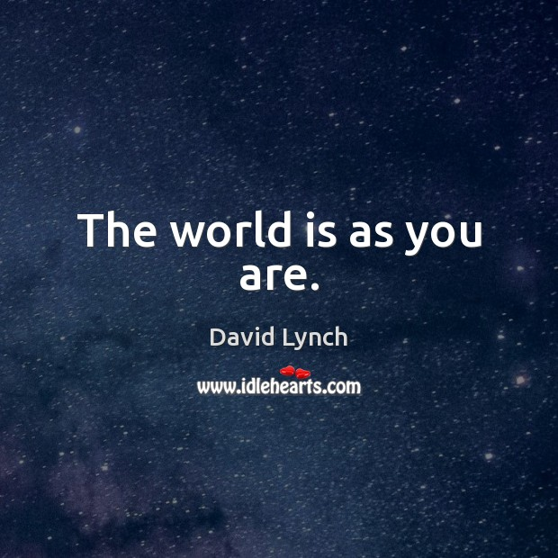 Image, The world is as you are.