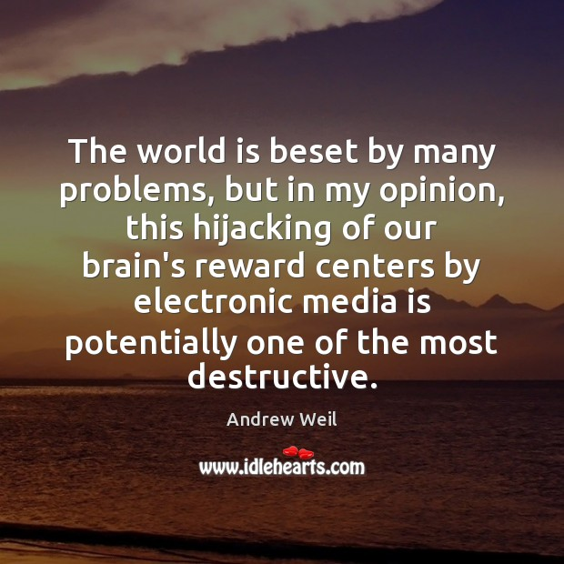 The world is beset by many problems, but in my opinion, this Andrew Weil Picture Quote