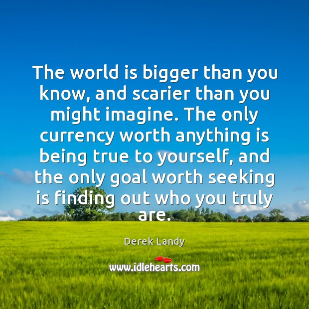 Image about The world is bigger than you know, and scarier than you might