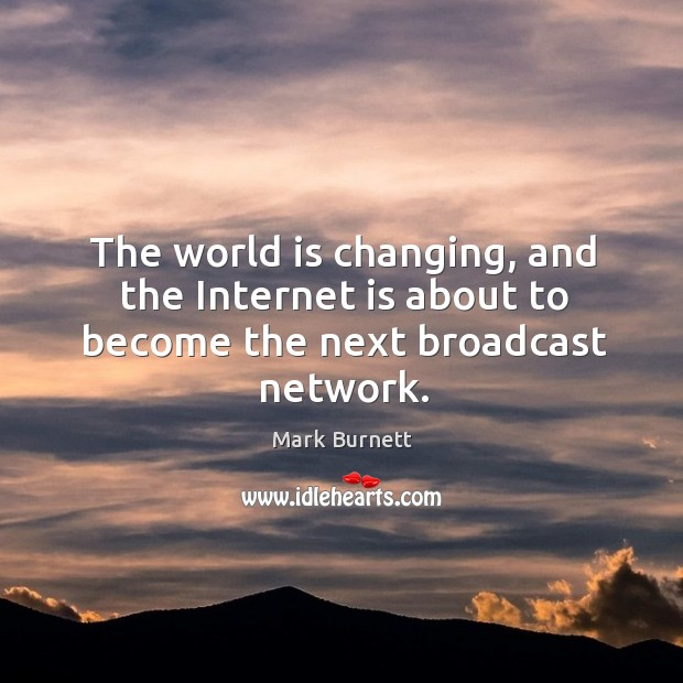 The world is changing, and the internet is about to become the next broadcast network. Image