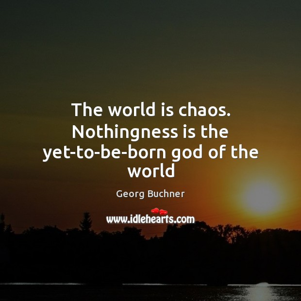 The world is chaos. Nothingness is the yet-to-be-born God of the world Image