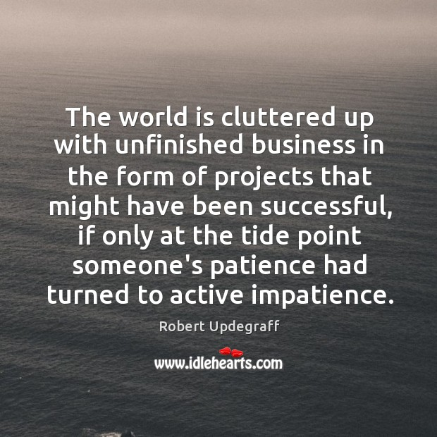 The world is cluttered up with unfinished business in the form of Image