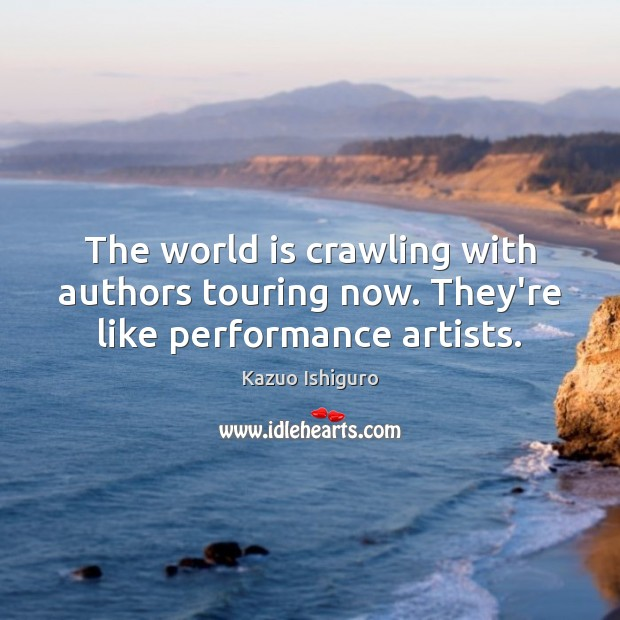 Image, The world is crawling with authors touring now. They're like performance artists.
