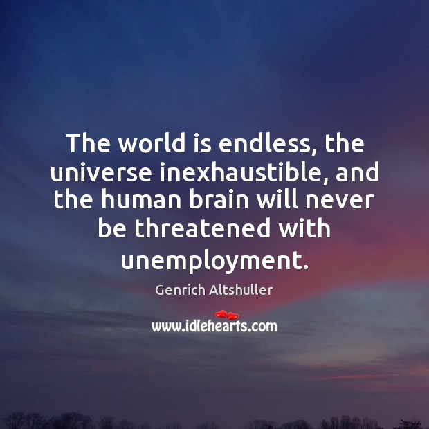 Image, The world is endless, the universe inexhaustible, and the human brain will