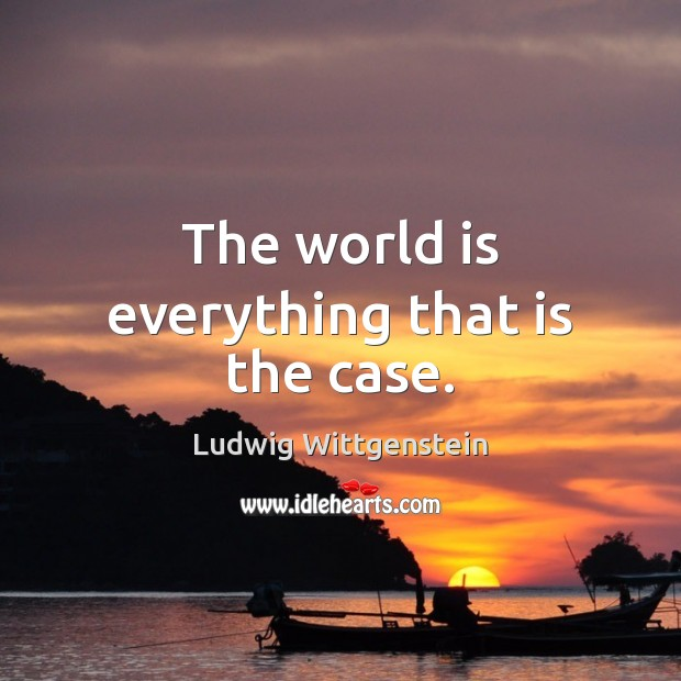 The world is everything that is the case. Image