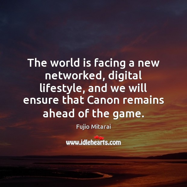 Image, The world is facing a new networked, digital lifestyle, and we will