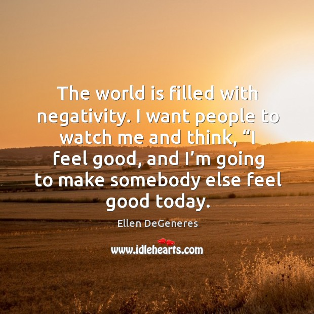 The world is filled with negativity. I want people to watch me Image