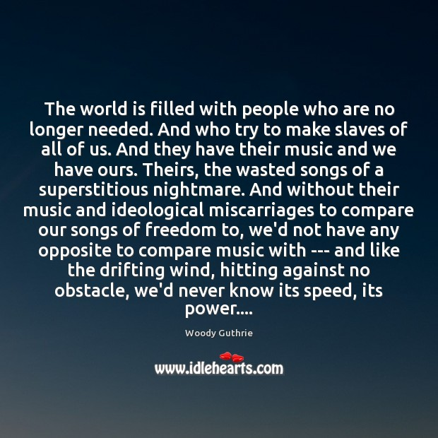 The world is filled with people who are no longer needed. And Woody Guthrie Picture Quote