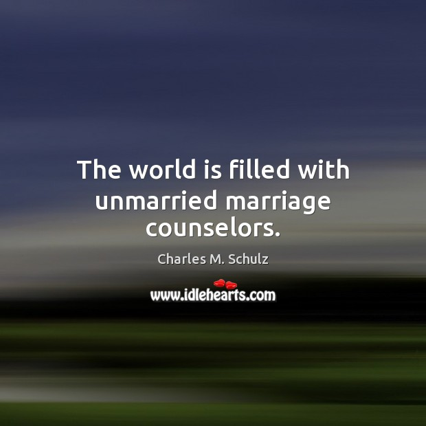 Image, The world is filled with unmarried marriage counselors.