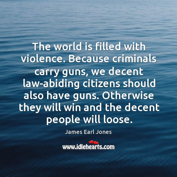 The world is filled with violence. Because criminals carry guns Image