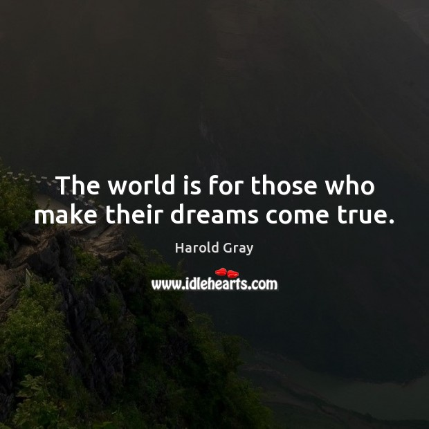 Image, The world is for those who make their dreams come true.