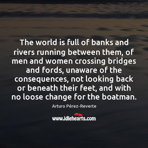 Image, The world is full of banks and rivers running between them, of