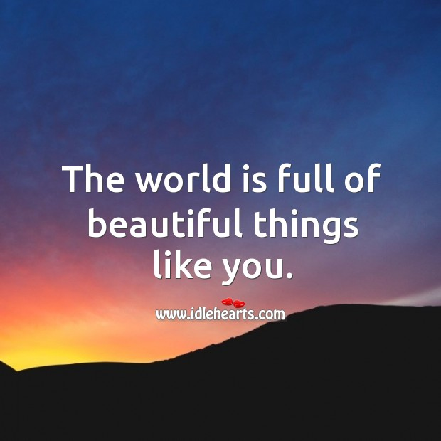 Image, The world is full of beautiful things like you.