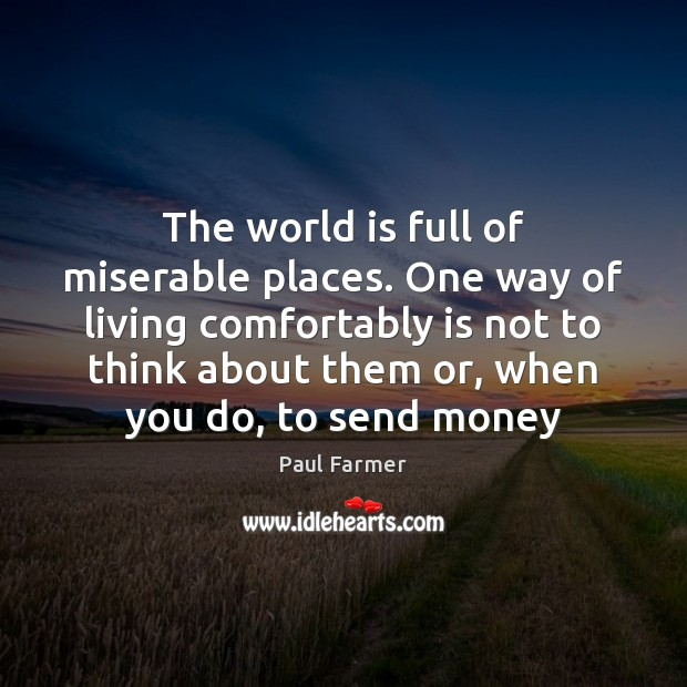 The world is full of miserable places. One way of living comfortably Image