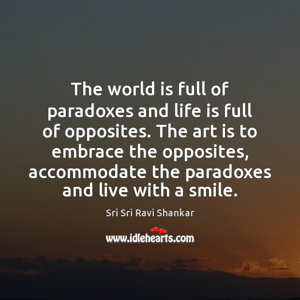 The world is full of paradoxes and life is full of opposites. Image