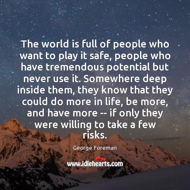 The world is full of people who want to play it safe, Image