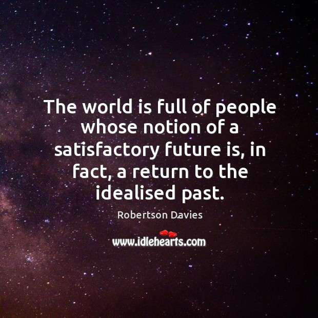 The world is full of people whose notion of a satisfactory future is, in fact, a return to the idealised past. Image