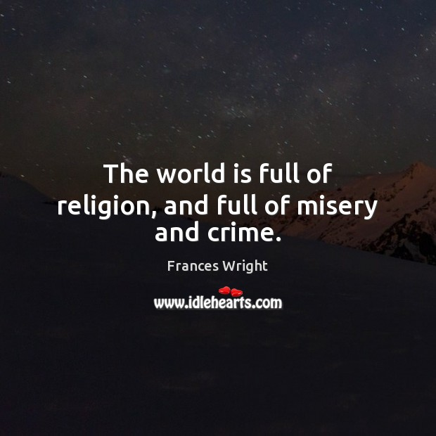 The world is full of religion, and full of misery and crime. Image