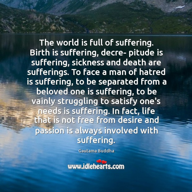 The world is full of suffering. Birth is suffering, decre- pitude is Image