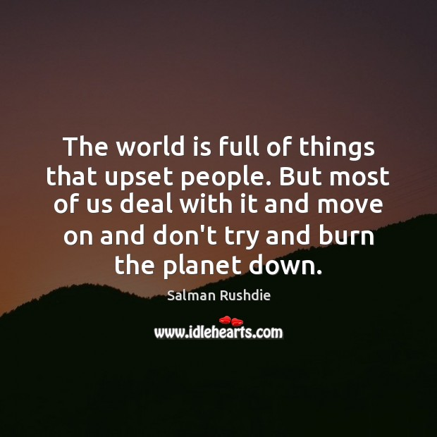 Image, The world is full of things that upset people. But most of