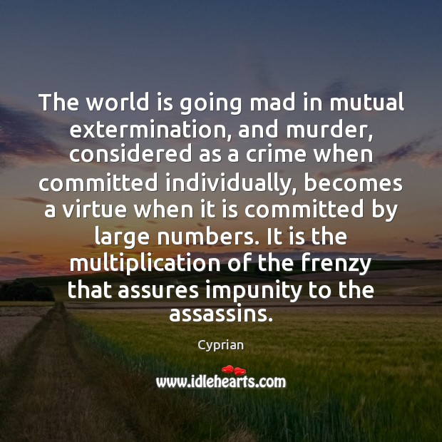 The world is going mad in mutual extermination, and murder, considered as Crime Quotes Image