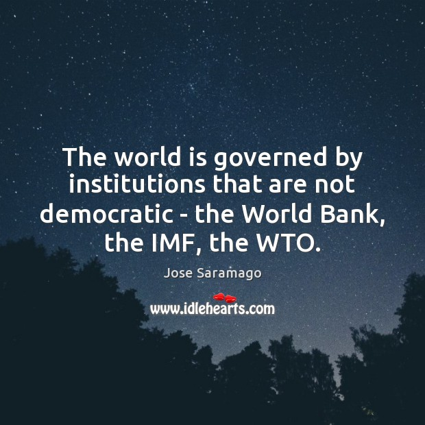 Image, The world is governed by institutions that are not democratic – the