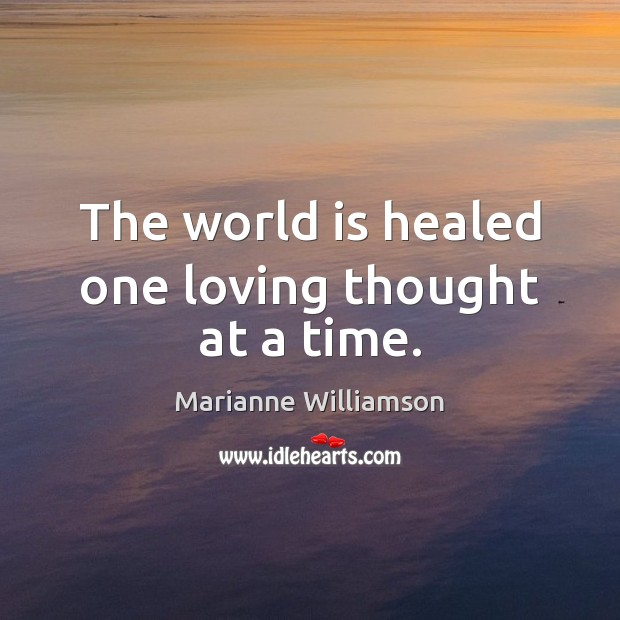 The world is healed one loving thought at a time. Image