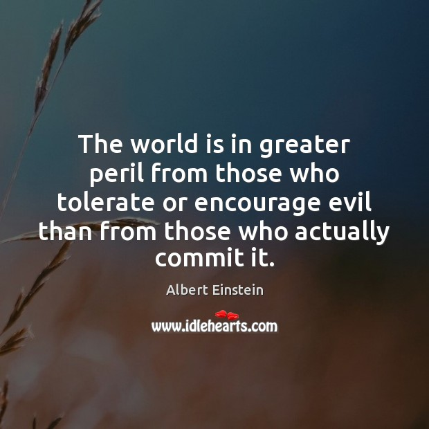 Image, The world is in greater peril from those who tolerate or encourage