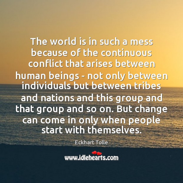 The world is in such a mess because of the continuous conflict Image