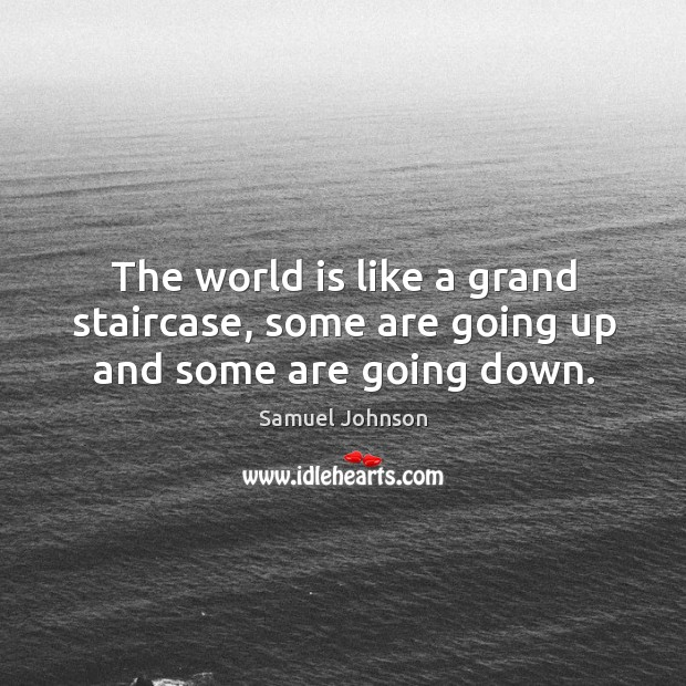 Image, The world is like a grand staircase, some are going up and some are going down.