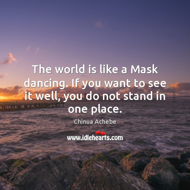 The world is like a Mask dancing. If you want to see Chinua Achebe Picture Quote