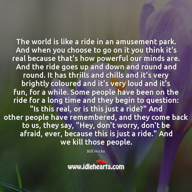 The world is like a ride in an amusement park. And when Image