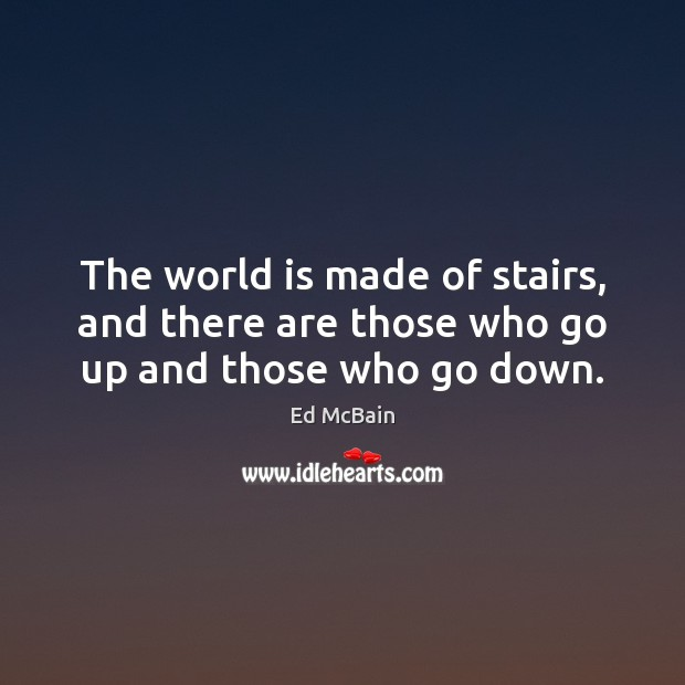 Image, The world is made of stairs, and there are those who go up and those who go down.