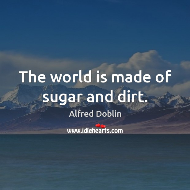 Image, The world is made of sugar and dirt.