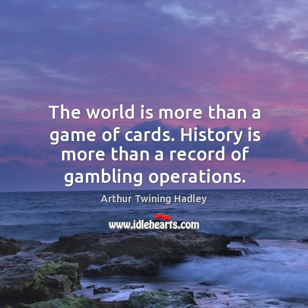 The world is more than a game of cards. History is more Image