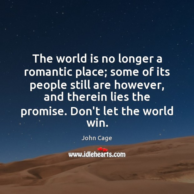 The world is no longer a romantic place; some of its people Image