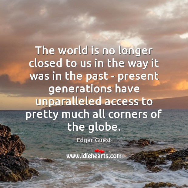 The world is no longer closed to us in the way it Access Quotes Image