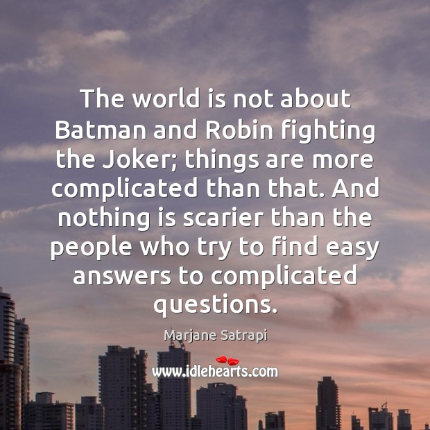 The world is not about Batman and Robin fighting the Joker; things Image