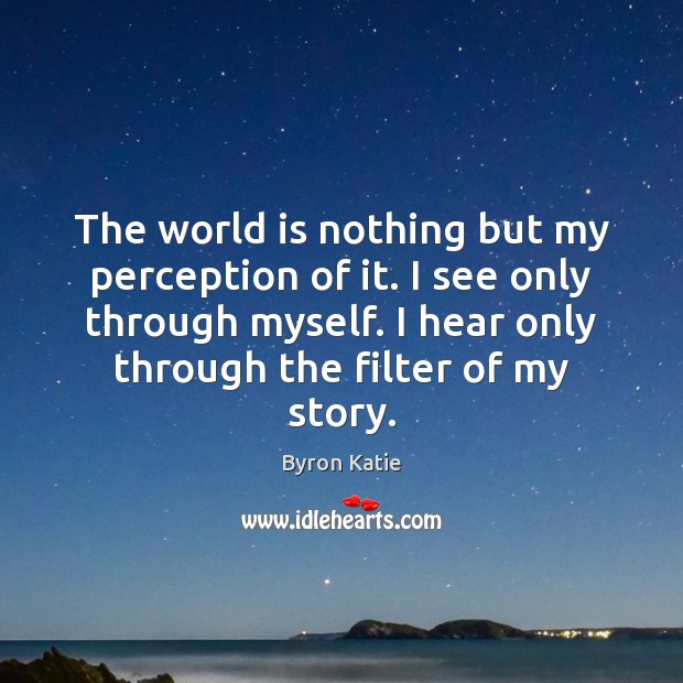 The world is nothing but my perception of it. I see only World Quotes Image