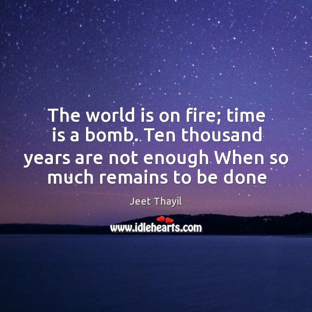 The world is on fire; time is a bomb. Ten thousand years Image