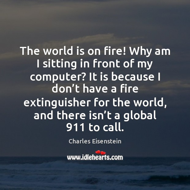 The world is on fire! Why am I sitting in front of Image