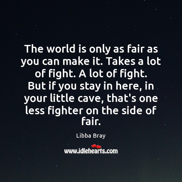 The world is only as fair as you can make it. Takes Image