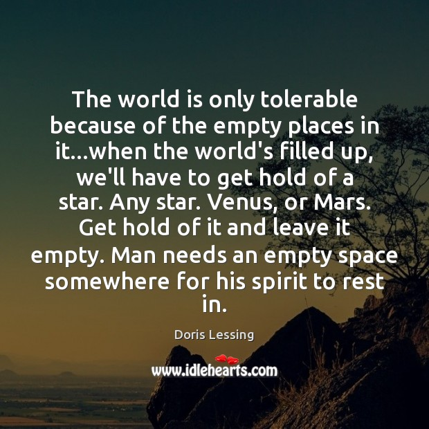 The world is only tolerable because of the empty places in it… Doris Lessing Picture Quote