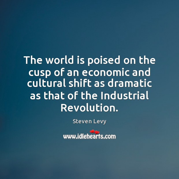 The world is poised on the cusp of an economic and cultural Image
