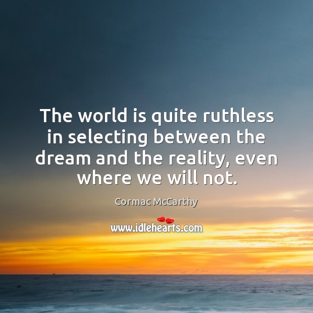 Image, The world is quite ruthless in selecting between the dream and the