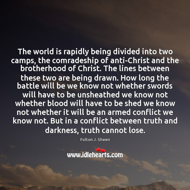 The world is rapidly being divided into two camps, the comradeship of Fulton J. Sheen Picture Quote