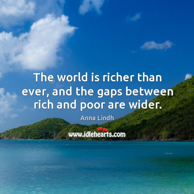 The world is richer than ever, and the gaps between rich and poor are wider. Image