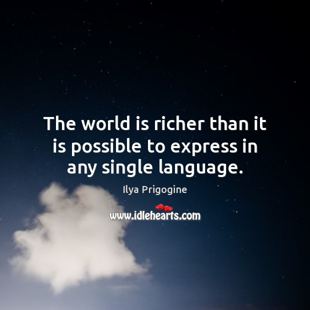 The world is richer than it is possible to express in any single language. World Quotes Image
