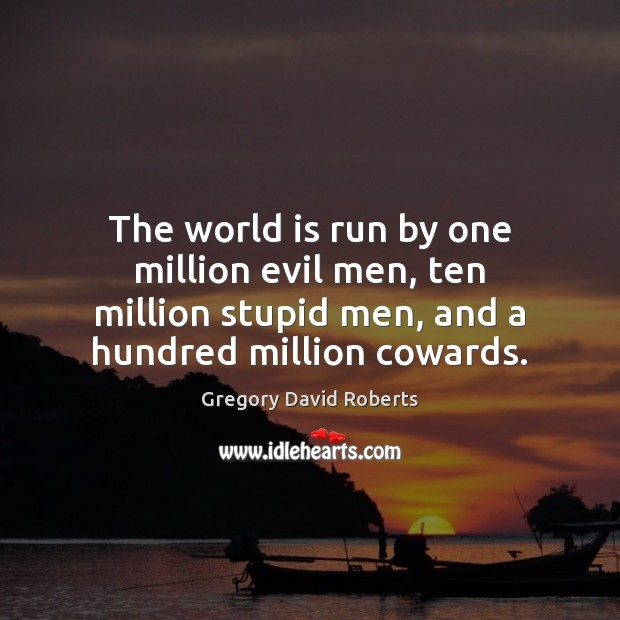 The world is run by one million evil men, ten million stupid Gregory David Roberts Picture Quote