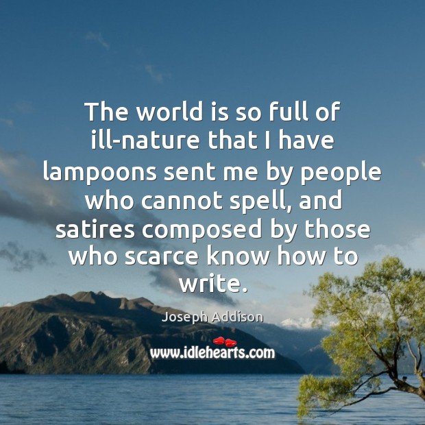 Image, The world is so full of ill-nature that I have lampoons sent